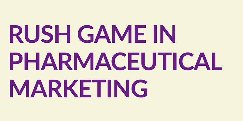 Rush Game in Pharmaceutical Marketing