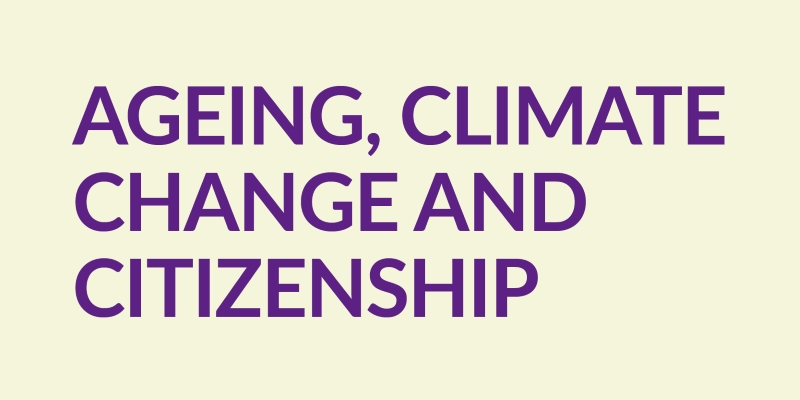 Ageing, Climate Change and Citizenship (A3C)