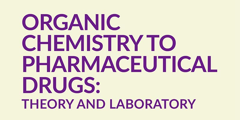 From Organic Chemistry to Pharmaceutical Drugs: theory and laboratory